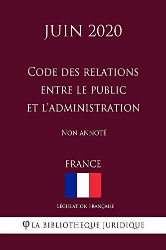 Code des relations entre le public et l'administration (France) (Juin 2020) Non annoté (French Edition)