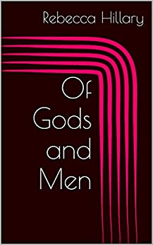 Of Gods and Men by [Rebecca Hillary]