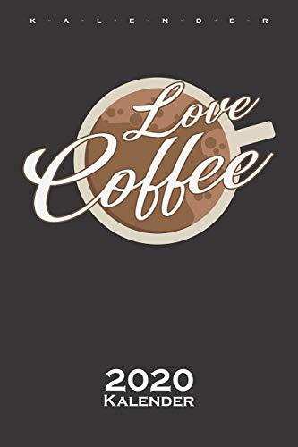 Love Coffee Kalender 2020: Jahreskalender für Feinschmecker und Kaffeesüchtige