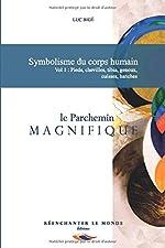 Symbolisme du corps humain. Vol 1 - Pieds, chevilles, tibia, genoux, cuisses, hanches: le Parchemin Magnifique de Luc Bigé