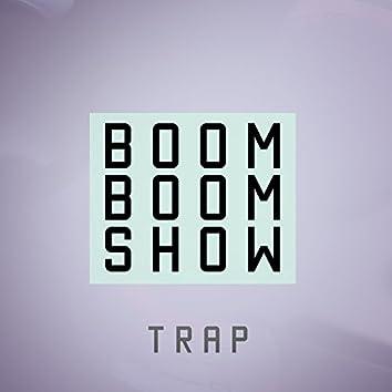 Trap Boom Boom Show