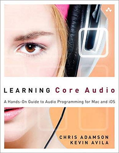 Learning Core Audio: A Hands-On Guide to Audio Programming for Mac and iOS: A Hands-On Guide to Audio Programming for Mac and iOS