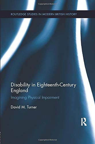 Compare Textbook Prices for Disability in Eighteenth-Century England: Imagining Physical Impairment Routledge Studies in Modern British History 1 Edition ISBN 9781138107588 by Turner, David M.