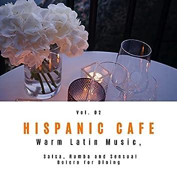 Hispanic Cafe - Warm Latin Music, Salsa, Rumba And Sensual Bolero For Dining, Vol. 02