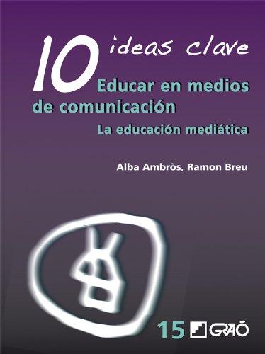 10 Ideas Clave. Educar en medios de comunicación: La educación mediática: 015...