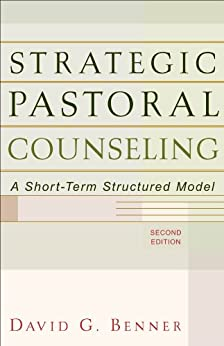Strategic Pastoral Counseling: A Short-Term Structured Model by [David G. Benner PhD]