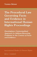 The Procedural Law Governing Facts and Evidence in International Human Rights Proceedings: Developing a Contextualized Approach to Address Recurring Problems in the Context of Facts and Evidence (International Studies in Human Rights)