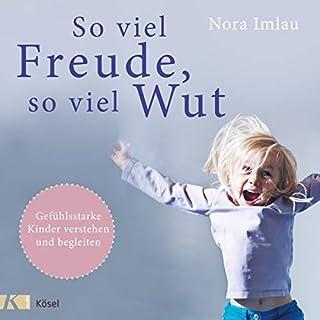 So viel Freude, so viel Wut     Gefühlsstarke Kinder verstehen und begleiten              Autor:                                                                                                                                 Nora Imlau                               Sprecher:                                                                                                                                 Nora Imlau                      Spieldauer: 2 Std. und 40 Min.     195 Bewertungen     Gesamt 4,6
