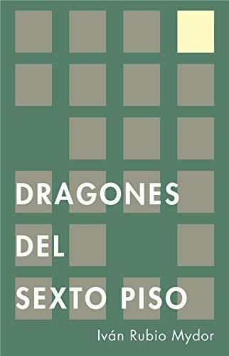 Los dragones del SexTo piso: Cuentos completos