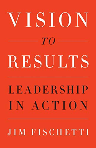 Compare Textbook Prices for Vision to Results: Leadership in Action  ISBN 9781544513966 by Fischetti, Jim
