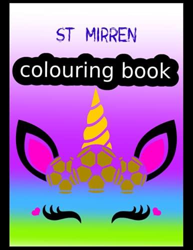 St Mirren Colouring Book: St Mirren FC Coloring Book, St Mirren Football Club, St Mirren FC Drawings, St Mirren FC Book, St Mirren FC