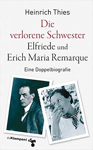 Die verlorene Schwester – Elfriede und Erich Maria Remarque: Eine Doppelbiografie