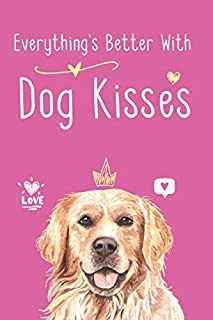 """Everything's Better With Dog Kisses: Notebook Novelty Dog Themed Gift for Women Who Have A Loss Of Beloved Pet ~ Golden Retriever Design~ Blank Lined Journal to Write In Ideas (6"""" x 9"""", 120 pages)"""