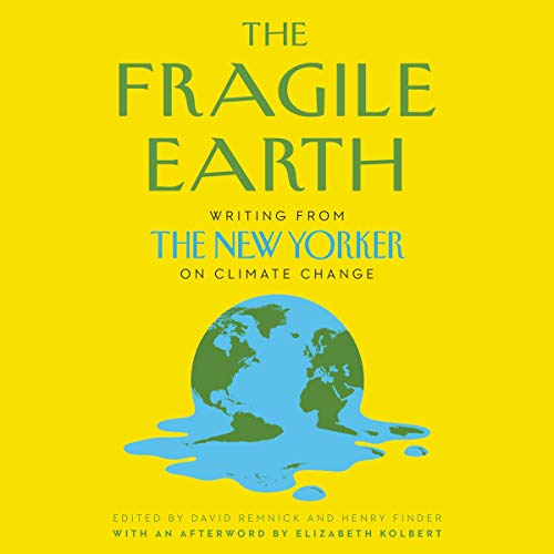 The Fragile Earth Audiobook By David Remnick - editor, Henry Finder - editor cover art