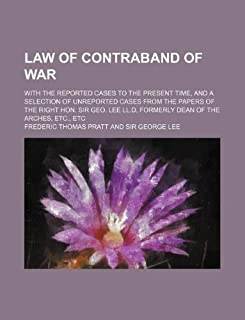 Law of Contraband of War; With the Reported Cases to the Present Time, and a Selection of Unreported Cases from the Papers...