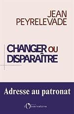 Changer ou disparaître - Adresse au patronat de Jean Peyrelevade