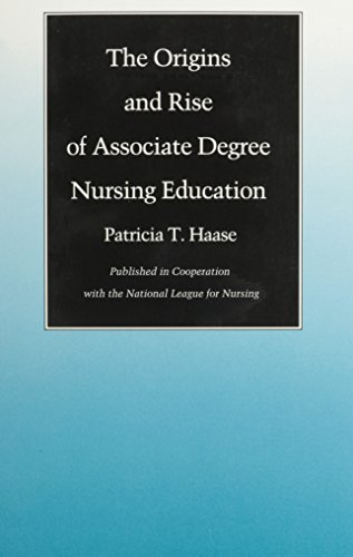 The Origins and Rise of Associate Degree Nursing Education -  Haase, Patricia T., Paperback