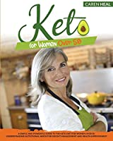 Keto for Women Over 50: A Simple and Powerful Guide to the Keto Diet for Women over 50. Understanding Nutritional Needs for Weight Management and Health Improvement