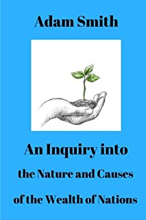 An Inquiry into the Nature and Causes of the Wealth of Nations: An Inquiry Into the Nature and Causes of the Wealth of Nat...
