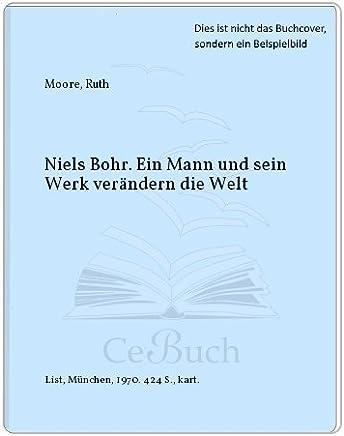 Niels Bohr. Ein Mann und sein Werk verändern die Welt