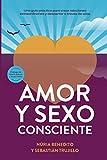 Amor y Sexo Consciente: Una guía práctica para crear relaciones extraordinarias y despertar a través de ellas