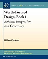 Worth-focused Design: Balance, Integration, and Generosity (Synthesis Lectures on Human-centered Informatics)