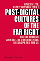 Post-Digital Cultures of the Far Right: Online Actions and Offline Consequences in Europe and the US (Political Science)