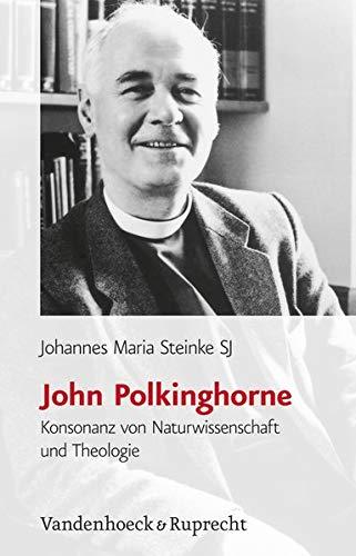 John Polkinghorne. Konsonanz von Naturwissenschaft und Theologie (Religion, Theologie und Naturwissenschaft /Religion, Theology, and Natural Science, Band 4)