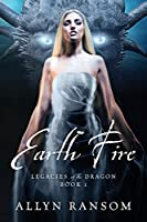 Earth Fire: Legacies of the Dragon Book 1
