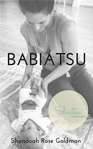 Babiatsu: Shiatsu inspired bodywork for babies (English Edition)