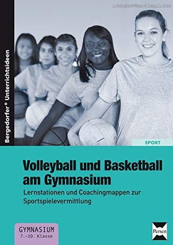 Volleyball und Basketball am Gymnasium: Lernstationen und Coachingmappen zur Sportspielevermittlung (7. bis 10. Klasse)