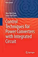Control Techniques for Power Converters with Integrated Circuit (Power Systems)