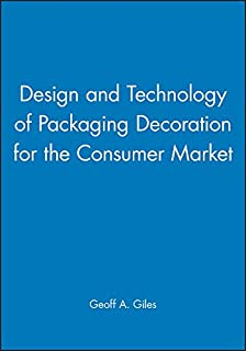 Design and Technology of Packaging Decoration for the Consumer Market (Sheffield Packaging Technology)