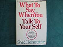 What to Say When You Talk to Yourself: The Major New Breakthrough to Managing People, Yourself, and Success