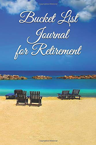 Bucket List Journal for Retirement: The essential  bucketlist planner checklist for retirement - the ultimate adventure for all men and women awaits