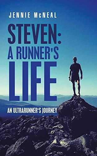 Steven: A Runner's Life: An Ultrarunner's Journey