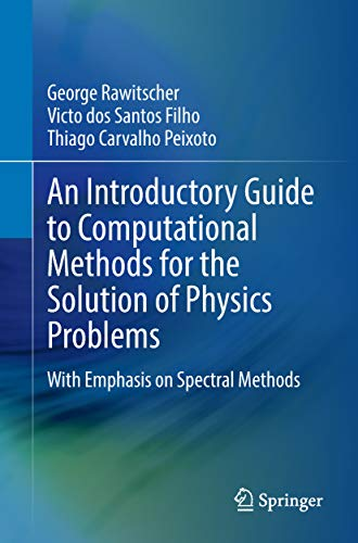 An Introductory Guide to Computational Methods for the Solution of Physics Problems: With Emphasis on Spectral Methods (Lecture Notes in Physics Book 955)