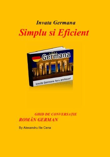 Invata Germana Simplu Si Eficient: Acest manual este conceput in vederea unei familiarizari rapide cu limba germanä, care cuprinde 44 de capitole,gramatica,etc