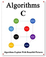 Algorithms C: Explains Algorithms with Beautiful Pictures Learn it Easy Better and Well Front Cover