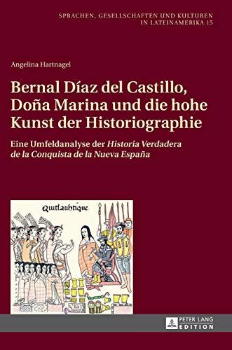 """Bernal Díaz del Castillo, Doña Marina und die hohe Kunst der Historiographie; Eine Umfeldanalyse der """"Historia Verdadera de la Conquista de la Nueva ... Und Kulturen in Lateinamerika / Len)"""