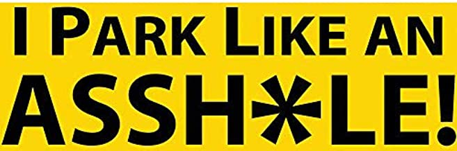 YOU GET 15 STICKERS WITH FREE SHIPPING!!!! I PARK LIKE AN A$$HOLE DECALS