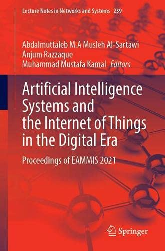 Artificial Intelligence Systems and the Internet of Things in the Digital Era: Proceedings of EAMMIS 2021: 239 (Lecture Notes in Networks and Systems)