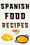 Spanish Food Recipes: Keep Your Favorite and Most Inspired Recipes in One Place