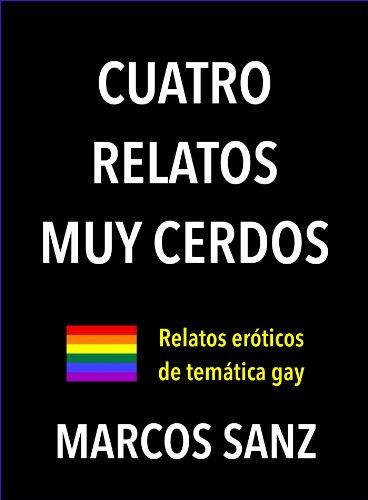 Cuatro relatos muy cerdos: Relatos eróticos de temática gay