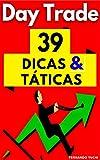 Day Trade: 39 Dicas & Táticas: ►Lições de Sucesso para Day Trading.