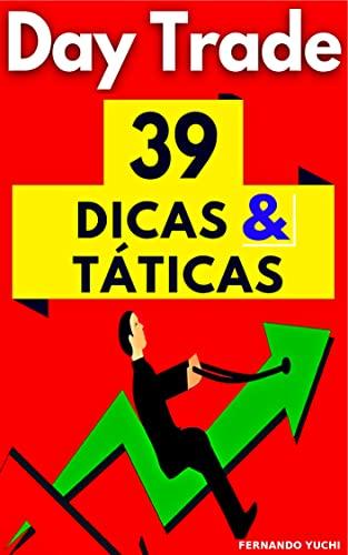 Day Trade: 39 Dicas & Táticas: ► Novas Lições de Sucesso para Day Trading. (Portuguese Edition)