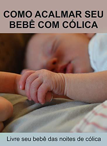 Como Acalmar o Bebê com Cólica.