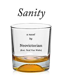 Sanity: a Novel by [Neovictorian]