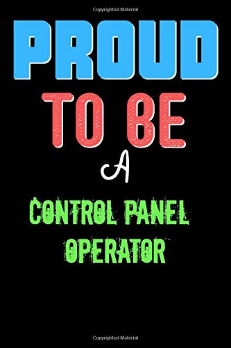 Proud To Be A CONTROL PANEL OPERATOR - Cute CONTROL PANEL OPERATOR Writing Journals & Notebook Gift Ideas: Lined Notebook / Journal Gift, 120 Pages, 6x9, Soft Cover, Matte Finish