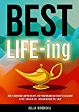 BEST LIFE-ing: How to overcome limiting beliefs, live your dreams and create fulfillment in the 7 areas of life - with or without the 'likes' (English Edition)